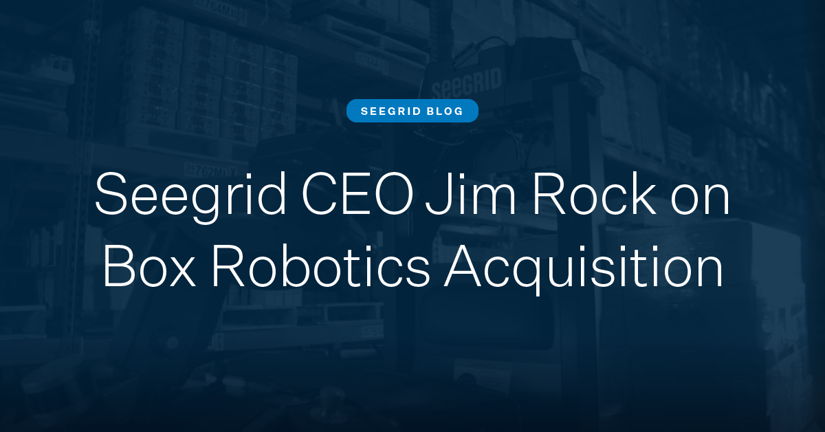 Seegrid CEO Jim Rock on Box Robotics Acquisition