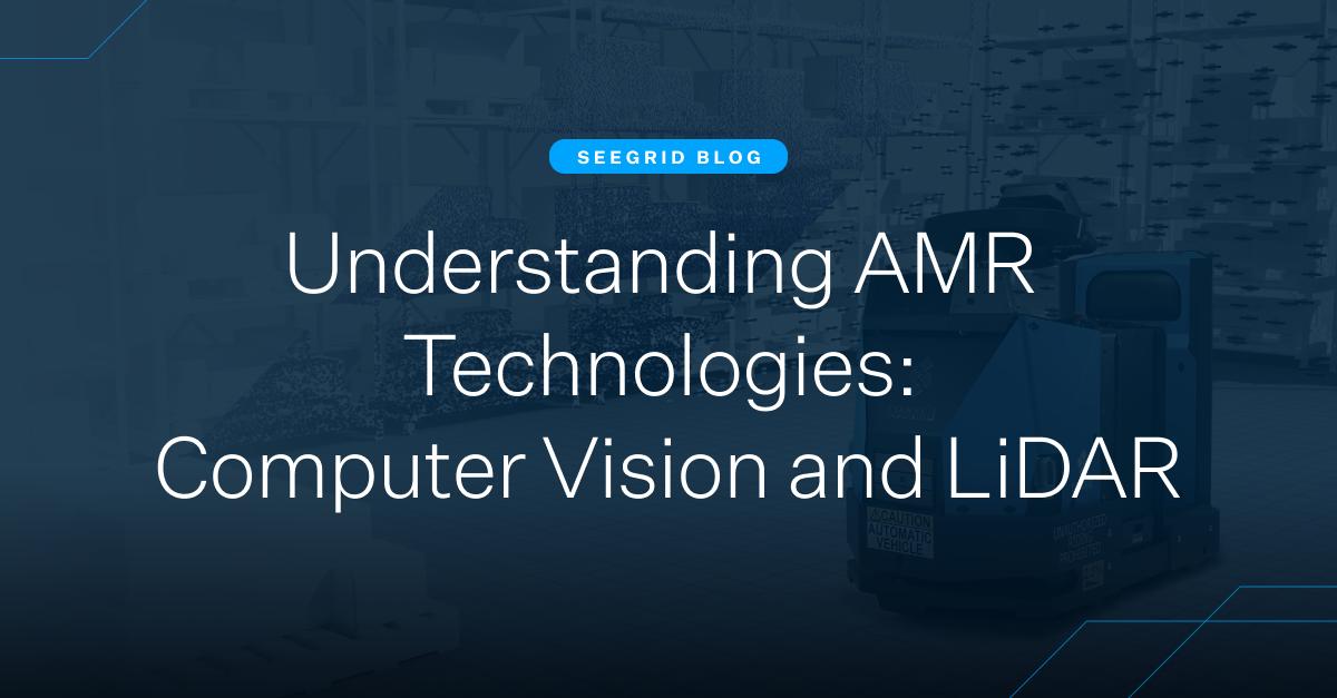 Understanding AMR Technologies: Computer Vision and LiDAR