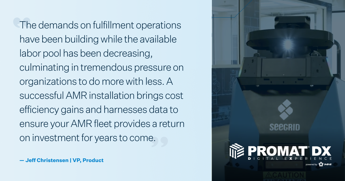 The demands on fulfillment operations have been building while the available labor pool has been decreasing, culminating in tremendous pressure on organizations to do more with less. A successful AMR installation brings cost efficiency gains and harnesses data to ensure your AMR fleet provides a return on investment for years to come.