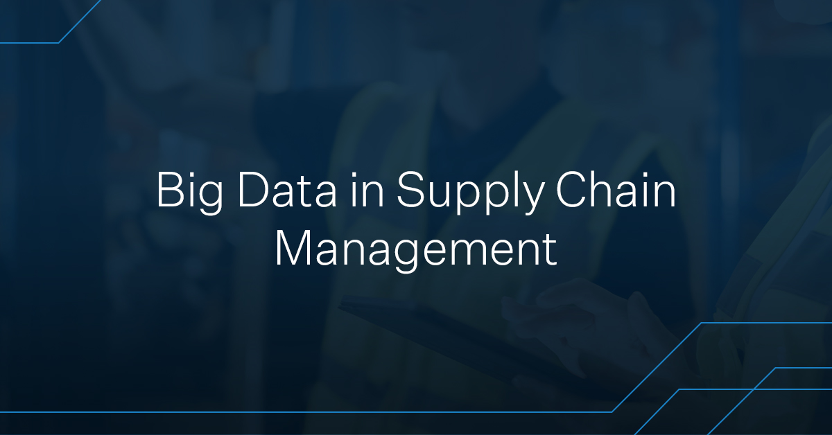 Big data in supply chain management for manufacturing, warehousing, and logistics facilities