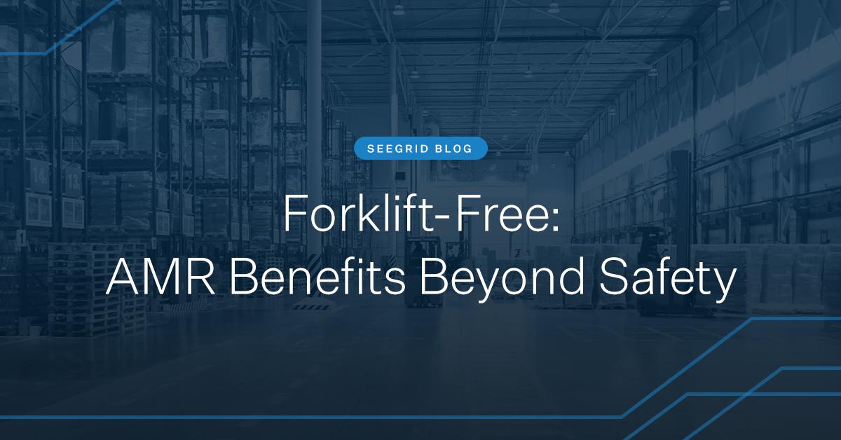 Forklift free: AMR benefits beyond safety